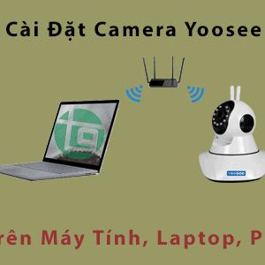 cài đặt camera yoosee trên máy tính, laptop, pc
