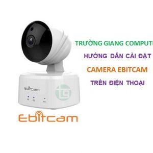 huong-dan-cai-dat-camera-ebitcam-tren-dien-thoai