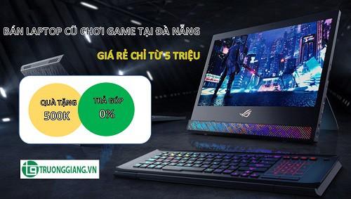 Bán laptop cũ chơi game tại Đà Nẵng