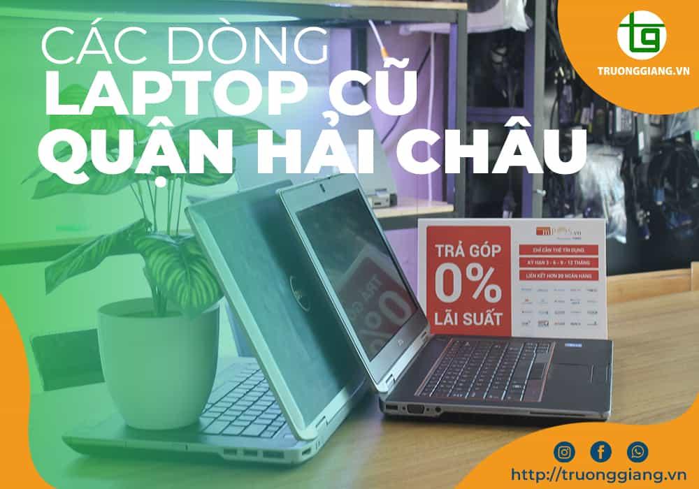 Các dòng Laptop cũ Quận Hải Châu