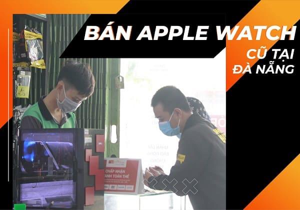 Bán Apple Watch cũ tại Đà Nẵng